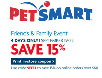 Extra 15% off at PetSmart, Printable Coupon, or code: 9FF13 for orders $60+ online