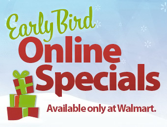 Early Bird Online Specials at Walmart - Unbelievable prices